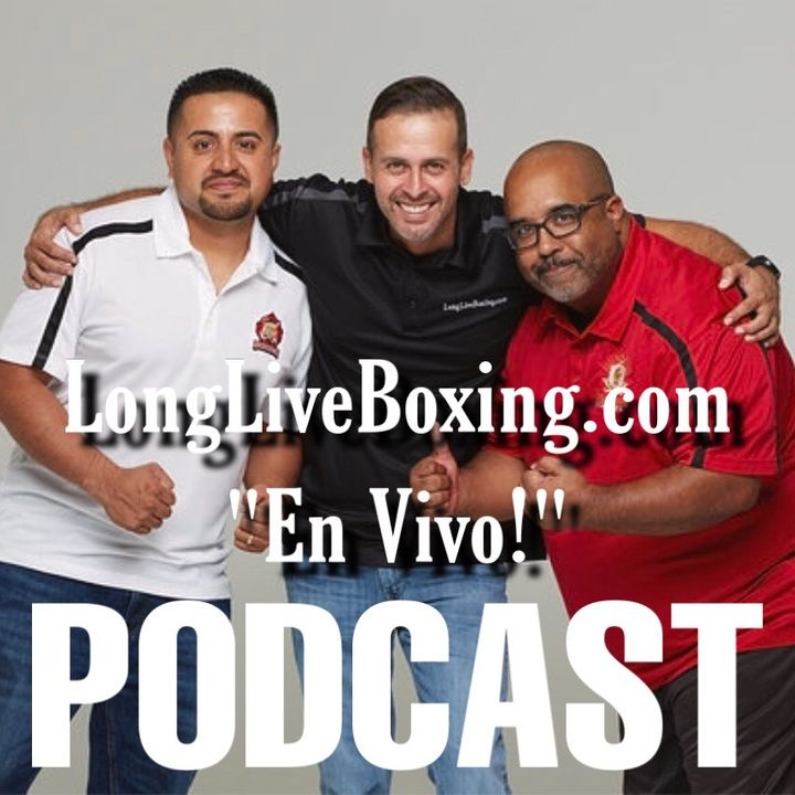 """EnVivo!"" Podcast [ Episode #45] - Talk: Casual boxing fans / Ryan Garcia vs Luke Campbell y MAS!"