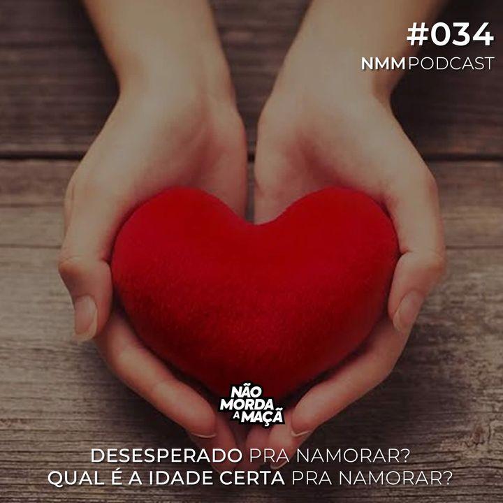 #34 - Desesperado pra namorar? Qual é a idade certa?