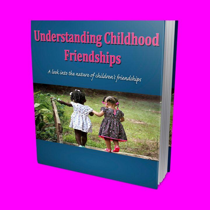 Understanding Childhood Friendships 2