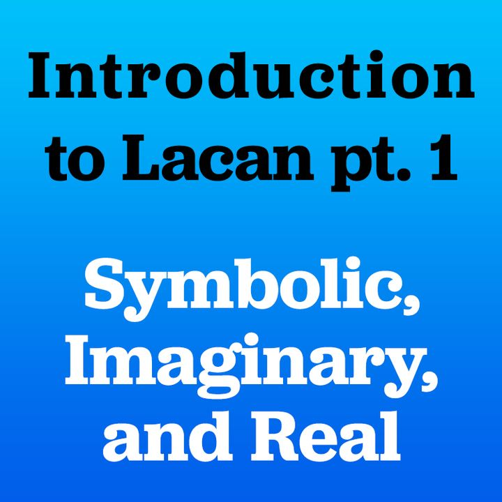 Introduction to Lacan pt. 1: Imaginary, Symbolic, and Real. Feat. The Dangerous Maybe