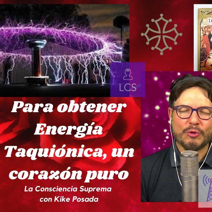 #259 Para obtener energía Taquiónica, un corazón puro (Podcast)