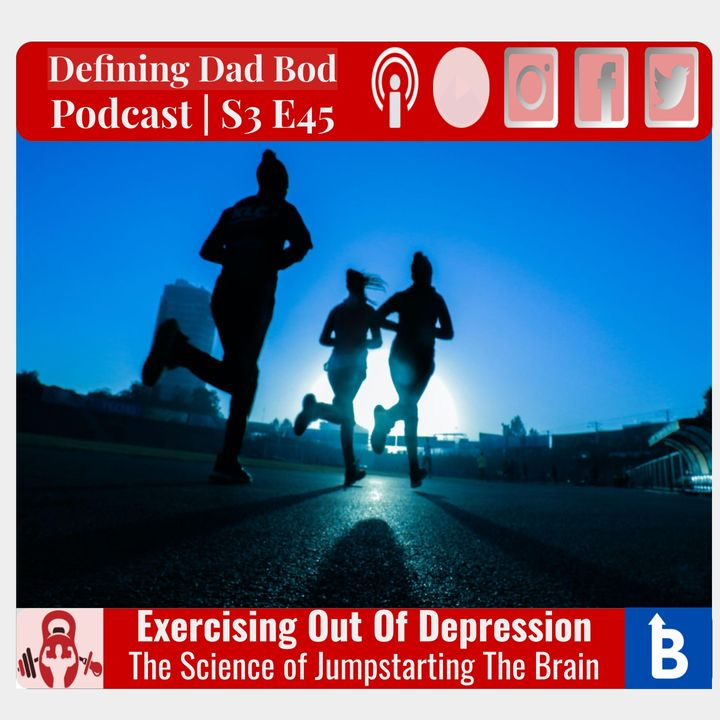S3 E45 - Exercising Out Of Depression