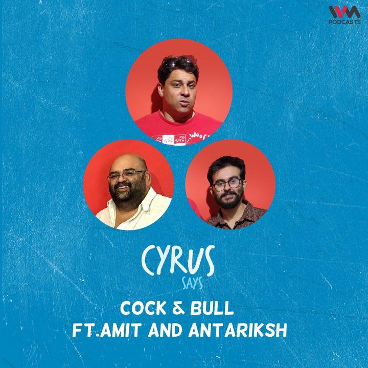 Ep. 707: Cock & Bull feat. Amit and Antariksh