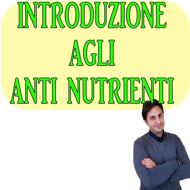 Episodio 99 - CENNI GENERALI SUGLI ANTI NUTRIENTI - Una introduzione agli antinutrienti