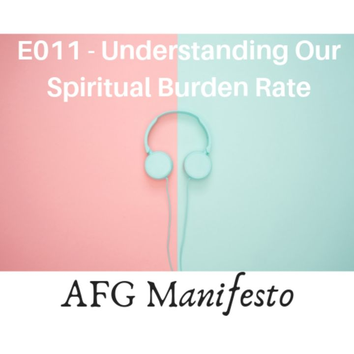 E011 Understanding Our Spiritual Burden Rate