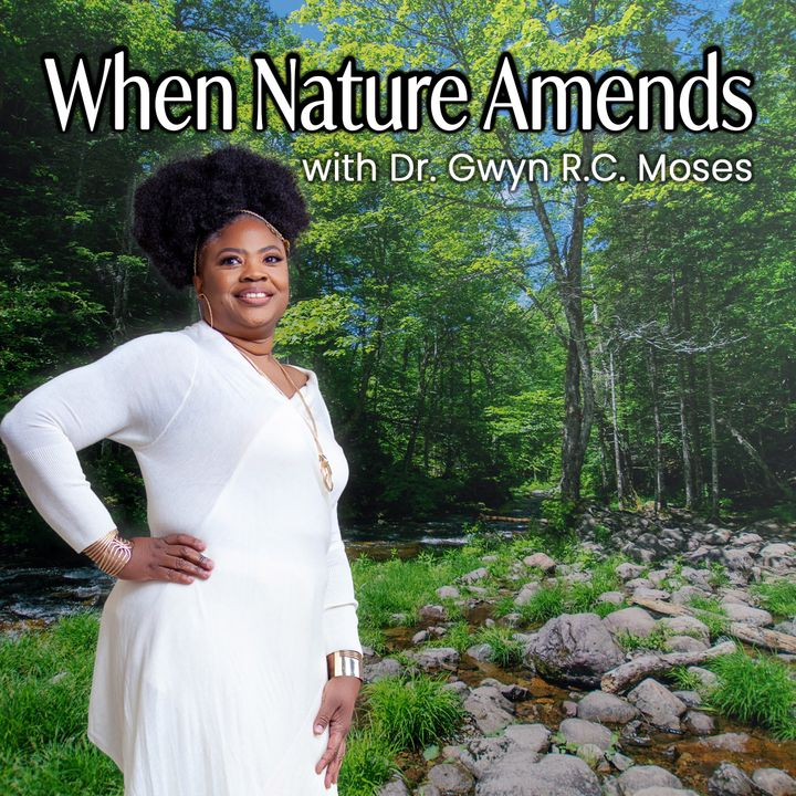 When Nature Amends Dr. Gwyn R.C. Moses