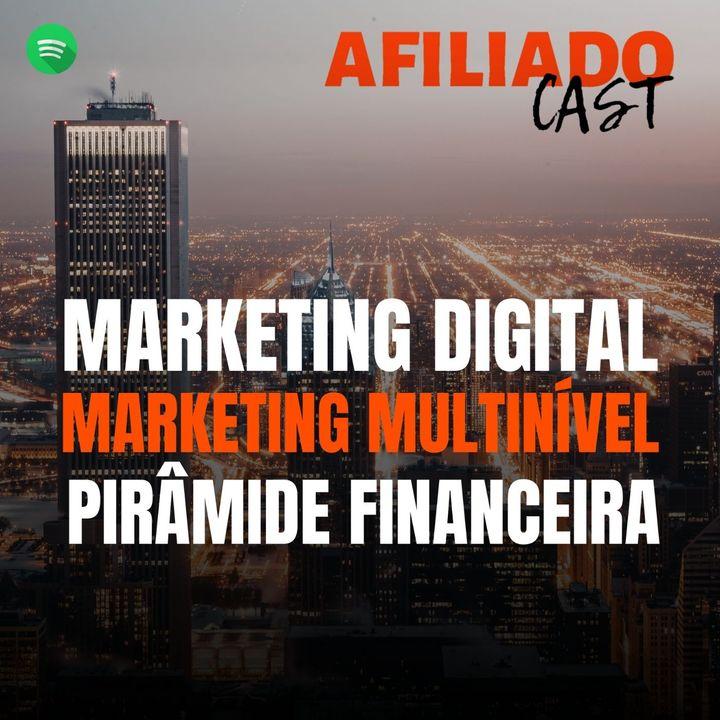 AfiliadoCast - Marketing Digital Vs. Multinível Vs. Pirâmide - Ep.28