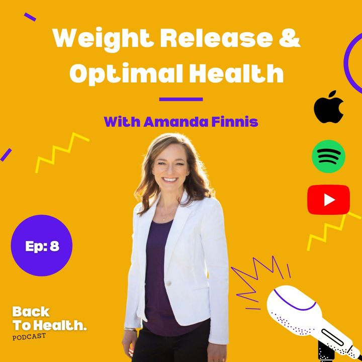 Episode 8 - Weight Release & Optimal Health With Amanda Finnis