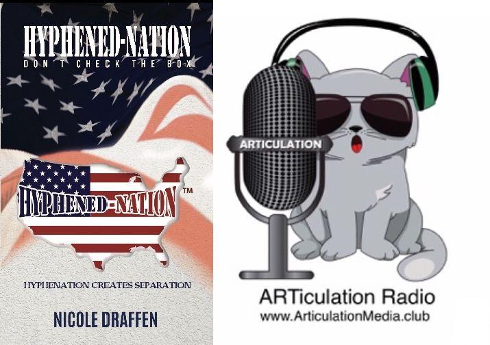 ARTiculation Radio — HYPHENATION CREATES SEPARATION (interview w/ Activist Author Nicole Draffen)