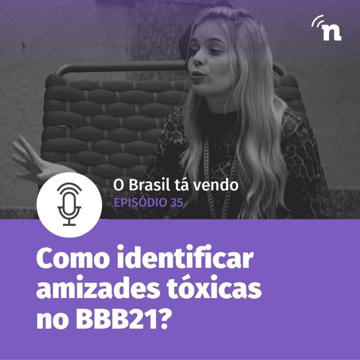 #35 - Viih Tube, Juliette e as amizades tóxicas do BBB21