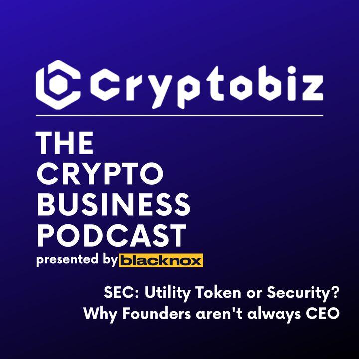 CryptoBiz Ep. 4 | How to ICO / STO Part 4 - Leadership | SEC: Utility Token or Security Token?