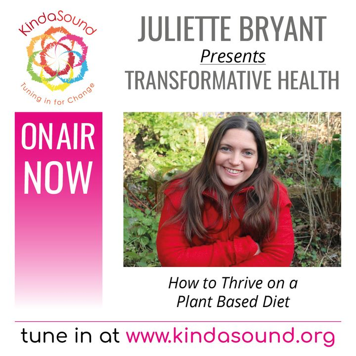 How To Thrive On A Plant-Based Diet (Transformative Health with Juliette Bryant)