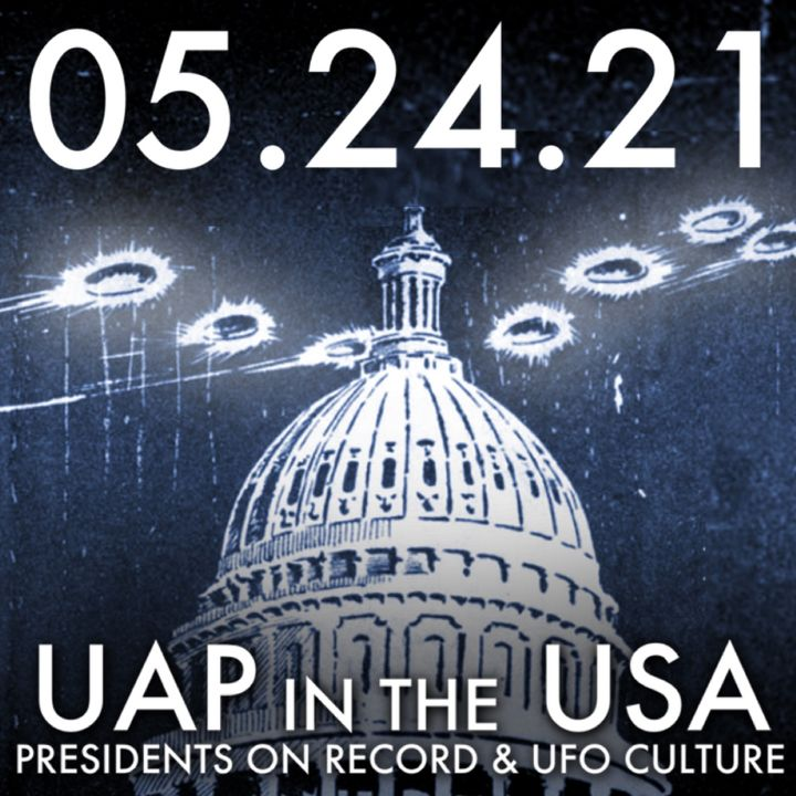 UAP in the USA: Presidents on Record and UFO Culture | MHP 05.24.21.
