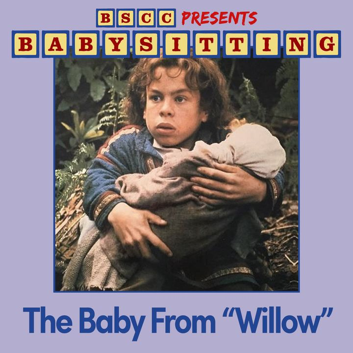 "BSCC Presents: Babysitting the Baby From ""Willow"""