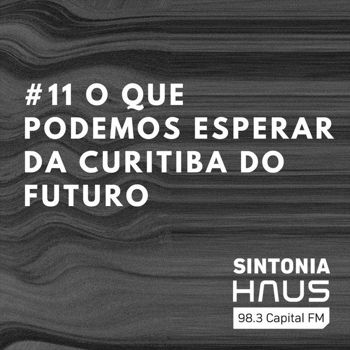 O que podemos esperar da Curitiba do futuro? | Sintonia HAUS #11