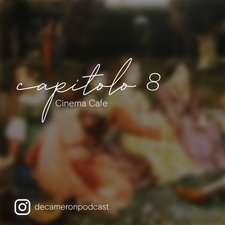 Capitolo 8 - Cinema Cafe