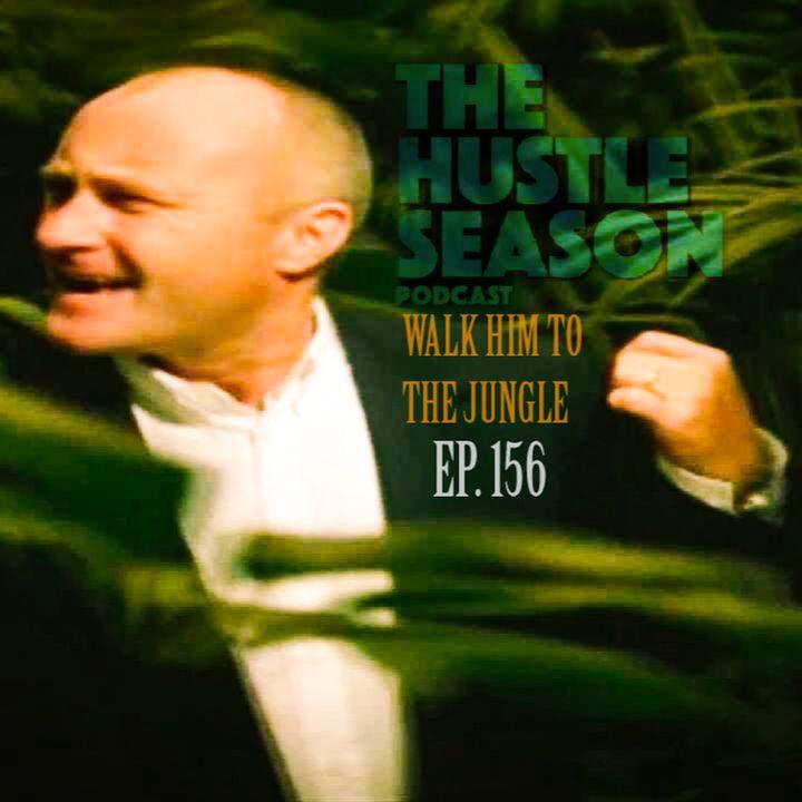 The Hustle Season: Ep. 156 Walk Him To The Jungle
