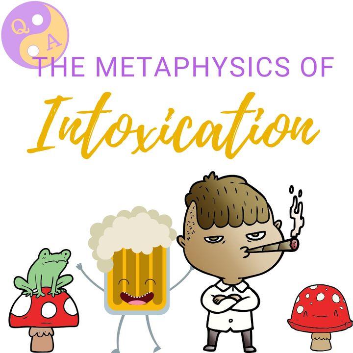Metaphysics of Intoxication