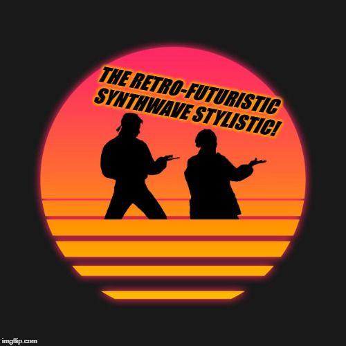 THE RETRO-FUTURISTIC SYNTHWAVE STYLISTIC 3!