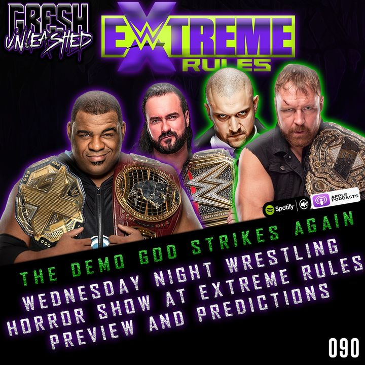The Demo God Strikes Again! The Horror Show at WWE Extreme Rules Preview & Predictions | Gresh Unleashed 090