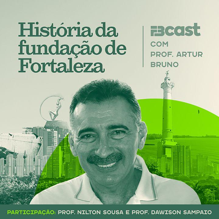FBcast 004 - História da fundação de Fortaleza com Prof. Artur Bruno