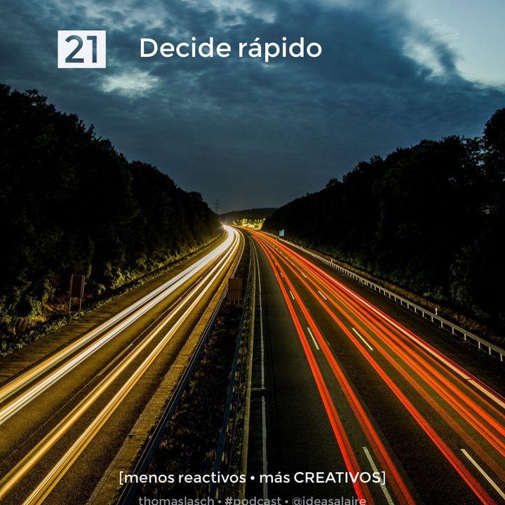 21 Decide rápido
