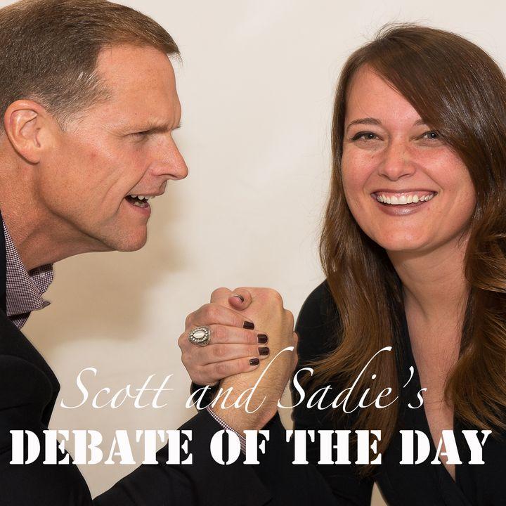 Scott and Sadie's Debate of the Day