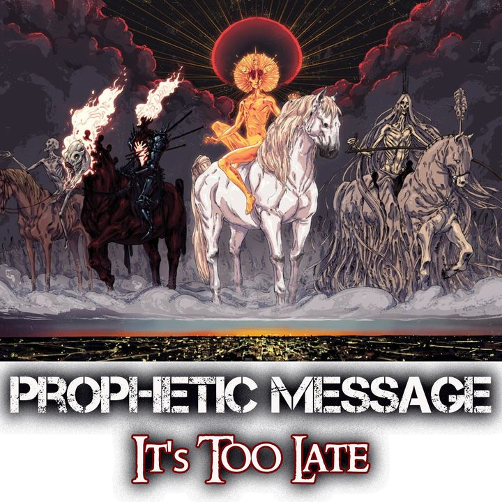 Prophetic Danger Warning: It's Too Late