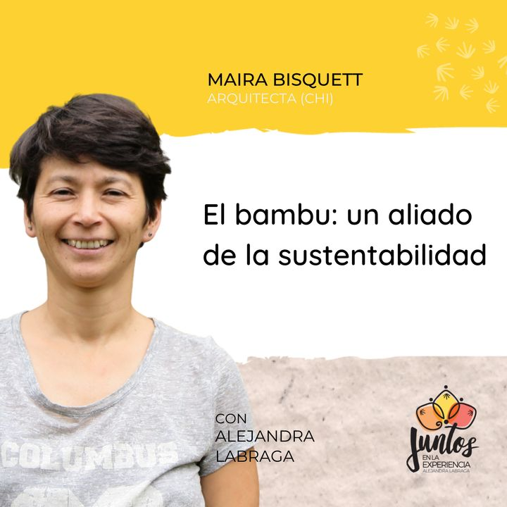 Ep. 051 - El bambú, un aliado de la sustentabilidad con Maira Bisquett