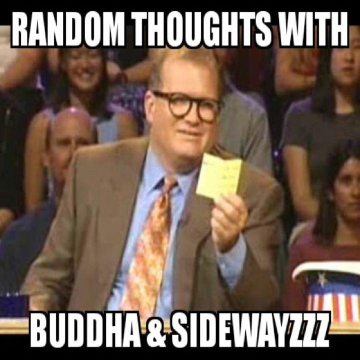 Random Thoughts with Buddha & Sidewayzzz