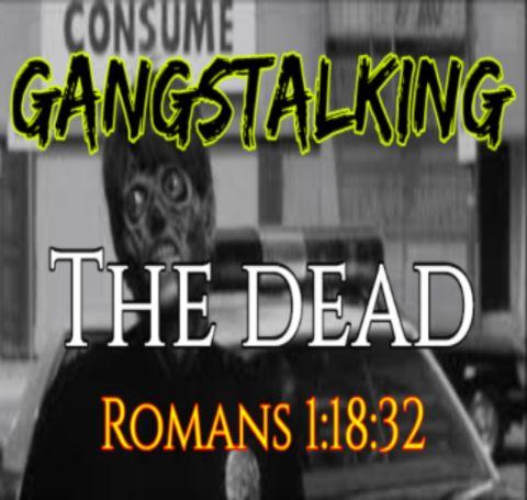 """""""The Dead"""" [Gangstalking: It's BIBLICAL - Romans 1:18-32]"""