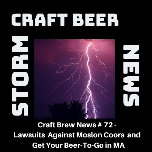 Craft Brew News # 72 - Lawsuits Against Moslon Coors and Get Your Beer-To-Go in MA