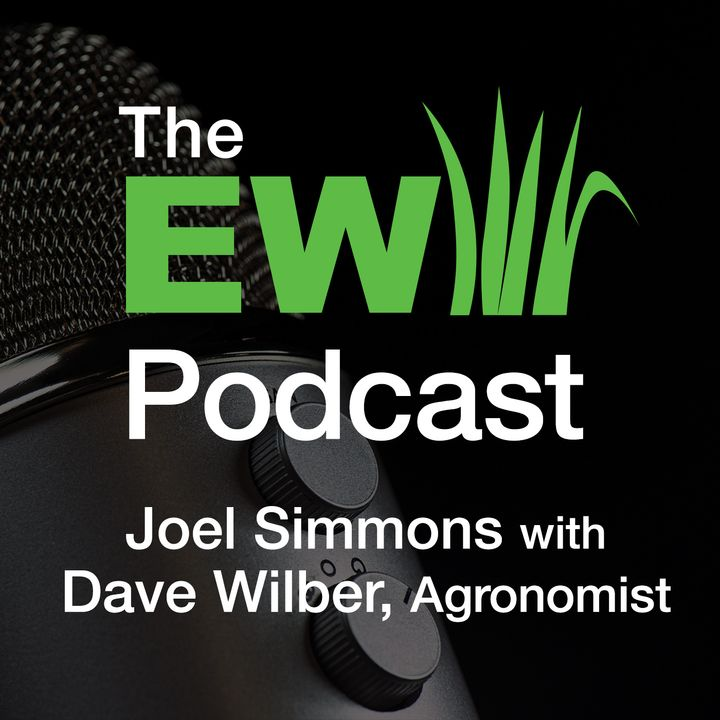 EW Podcast - Joel Simmons with Dave Wilber, Agronomist