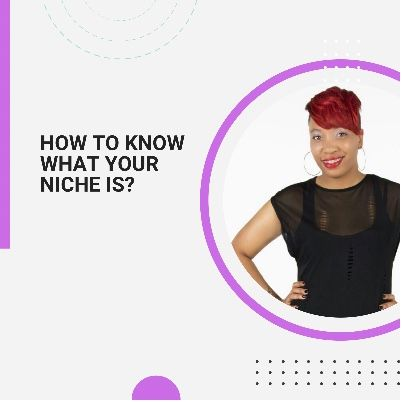 Episode 81 - How to know what your niche is?