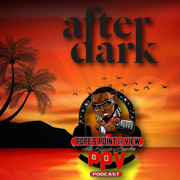 """Pope's Point of View: """"Pope After Dark"""" (Ep: 64)"""
