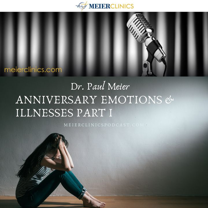 Anniversary Illnesses and Emotions Part 1 with Dr. Paul Meier