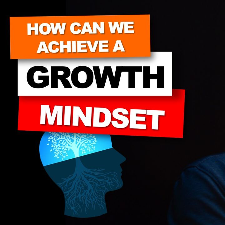 08. How can we achieve a growth mindset