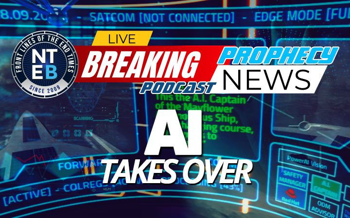 NTEB PROPHECY NEWS PODCAST: We Are Entering Into A Brave, New World Of Artificial Intelligence Where Humans And God Are Outdated