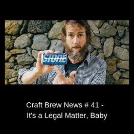 Craft Brew News # 41 - It's a Legal Matter, Baby