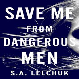 Saul Lelchuk - SAVE ME FROM DANGEROUS MEN