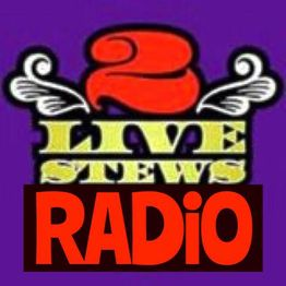 "2 Live Stews Radio - ""Open mouths get fed"""