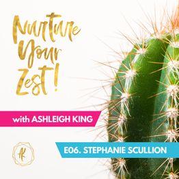 #NurtureYourZest Episode 6 with special guest Stephanie Scullion
