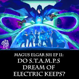 Magus Elgar S01 Ep 11: Do S.T.A.M.P.s Dream of Electric Keeps?