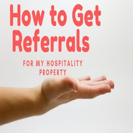 How to Get Referrals for My Hospitality Property | Ep. #161