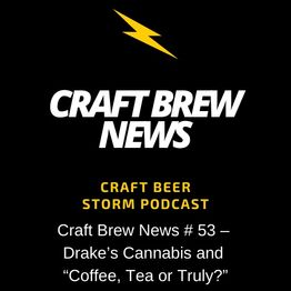 """Craft Brew News # 53 – Drake's Cannabis and """"Coffee, Tea or Truly?"""""""