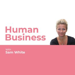 Human Business with Sam White
