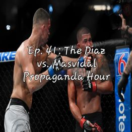 Ep. 41: The Diaz vs. Masvidal Propaganda Hour