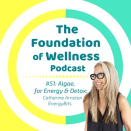 #51: Algae for Energy & Detox. Spirulina & Chlorella w/ Catharine Arnston from EnergyBits