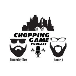 Chopping Game Podcast Episode 2 Feat. Bobby Stroupe