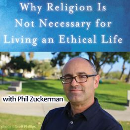 Why Religion is Not Necessary for Living an Ethical Life (with Phil Zuckerman)
